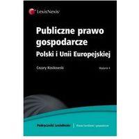 Publiczne prawo gospodarcze Polski i Unii Europejskiej. Wydanie 4.