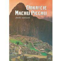 Odkrycie Machu Picchu (9788377224250)