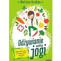 Odżywianie według jogi. Uzdrawianie relacji z własnym ciałem i jedzeniem - Melissa Grabau
