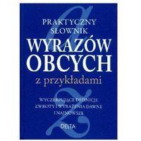 Praktyczny słownik wyrazów obcych z przykładami (2012)
