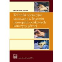 Techniki operacyjne stosowane w leczeniu neuropatii uciskowych kończyny górnej (9788320042047)