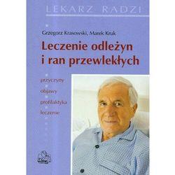 Leczenie odleżyn i ran przewlekłych. Seria Lekarz Radzi, książka z kategorii Zdrowie, medycyna, uroda