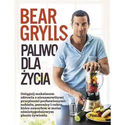 Paliwo dla Życia - Bear Grylls, książka z kategorii Hobby i poradniki