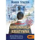 Komunikacja kreatywna. Jak być dobrym mówcą i sprawnym rozmówcą - Marek Stączek (9788361485223)
