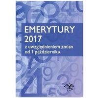 Emerytury 2017 z uwzględnieniem zmian od 1 października 2017 (9788326965074)