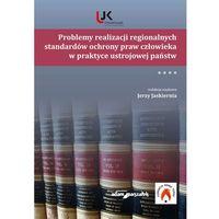 Problemy realizacji regionalnych standardów ochrony praw człowieka w praktyce ustrojowej państw