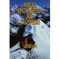 Wielka encyklopedia gór i alpinizmu. Tom 6. Ludzie gór (ISBN 9788361050896)