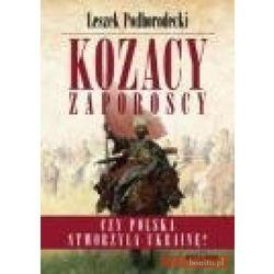Kozacy Zaporoscy. Czy Polska stworzyła Ukrainę?, książka z kategorii Historia