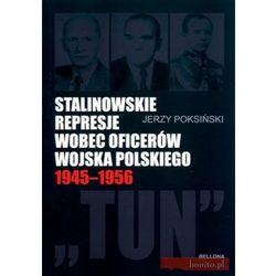 Stalinowskie represje wobec oficerów Wojska Polskiego 1945-1956 (ilość stron 304)