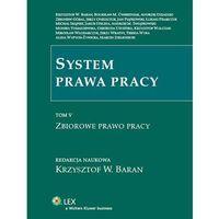 System prawa pracy. TOM V. Zbiorowe prawo pracy [PRZEDSPRZEDAŻ], K.w. Baran
