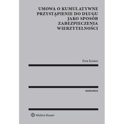 Umowa o kumulatywne przystąpienie do długu jako sposób zabezpieczenia wierzytelności - Ewa Kosior (ISBN 97