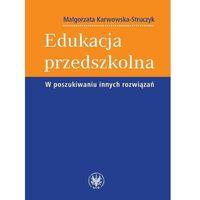Edukacja przedszkolna W poszukiwaniu innych rozwiązań (304 str.)