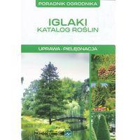 Iglaki Katalog roślin Uprawa Pielęgnacja (9788378870814)