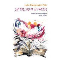 Interludium w poezji. Wiersze dla dorosłych i - Lidia Ćwiekiewicz-Pelc (ISBN 9788378565598)