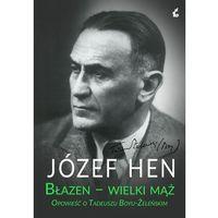 Błazen wielki mąż opowieść o tadeuszu boyu-żeleńskim, Józef Hen