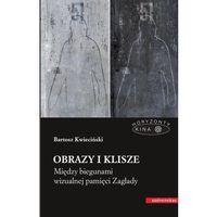 Obrazy i klisze. Między biegunami wizualnej pamięci Zagłady - Bartosz Kwieciński, Universitas