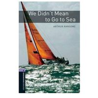 OXFORD BOOKWORMS LIBRARY New Edition 4 WE DID'T MEAN TO GO TO THE SEA (Oxford University Press)
