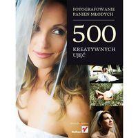 Fotografowanie panien młodych. 500 kreatywnych ujęć (128 str.)