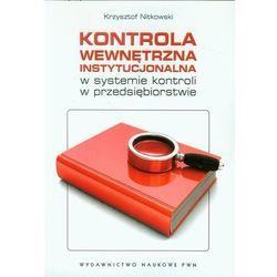 Kontrola wewnętrzna instytucjonalna w systemie kontroli w przedsiębiorstwie (Nitkowski Krzysztof)
