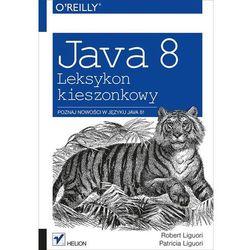 Java 8. Leksykon kieszonkowy - wysyłamy w 24h (kategoria: Informatyka)