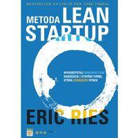 Metoda Lean Startup. Wykorzystaj innowacyjne narzędzia i stwórz firmę, która zdobędzie rynek, Ries Eric