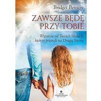 Zawsze będę przy Tobie. Wsparcie od Twoich bliskich... - Bridget Benson (192 str.)