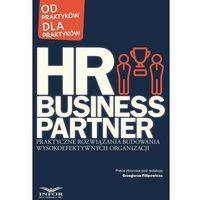 HR Business Partner Praktyczne rozwiązania budowania wysokoefektywnych organizacji (9788365887085)