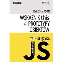 Tajniki języka JavaScript. Wskaźnik this i prototypy obiektów