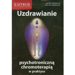 Uzdrawianie psychotroniczną chromoterapią w praktyce (kategoria: Parapsychologia, zjawiska paranormalne, par