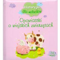 Historyjki dla maluchów Opowiastki o wiejskich zwierzątkach - Praca zbiorowa