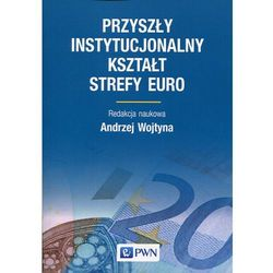 Przyszły instytucjonalny kształt strefy Euro - Wysyłka od 3,99 - porównuj ceny z wysyłką (ilość stron