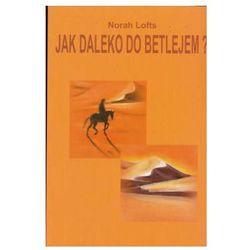 Jak daleko do Betlejem - Norah Lofts (kategoria: Literatura piękna i klasyczna)