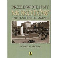 Przedwojenny Mokotów. Najpiękniejsze fotografie, Tomasz Pawłowski