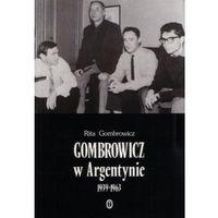 Gombrowicz w Argentynie 1939-1963 - Rita Gombrowicz (328 str.)