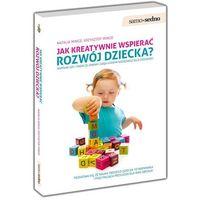 Jak kreatywnie wspierać rozwój dziecka, rok wydania (2011)
