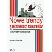 Nowe trendy w zachowaniach konsumentów na rynkach finansowych - Sławomir Smyczek, pozycja wydana w roku: 201