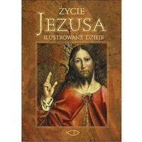 Życie Jezusa. Ilustrowane dzieje - Jeśli zamówisz do 14:00, wyślemy tego samego dnia. Darmowa dostawa, ju�