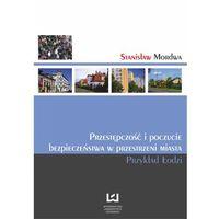 Przestępczość i poczucie bezpieczeństwa w przestrzeni miasta. Przykład Łodzi - Stanisław Mordwa