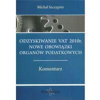 Odzyskiwanie VAT 2010r. Nowe obowiązki organów podatkowych. Komentarz (2010)