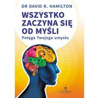 WSZYSTKO ZACZYNA SIĘ OD MYŚLI POTĘGA TWOJEGO UMYSŁU, Hamilton David R.