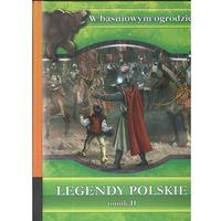 W Baśniowym Ogrodzie Legendy Polskie T.2, oprawa twarda