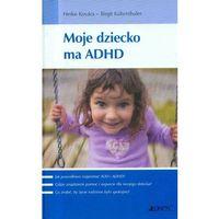 MOJE DZIECKO MA ADHD (oprawa twarda) (Książka) (2008)