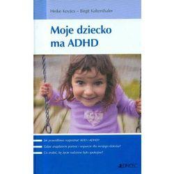 MOJE DZIECKO MA ADHD (oprawa twarda) (Książka), pozycja wydana w roku: 2008