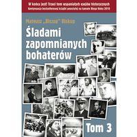 Śladami zapomnianych bohaterów t.3, książka z kategorii Książki militarne
