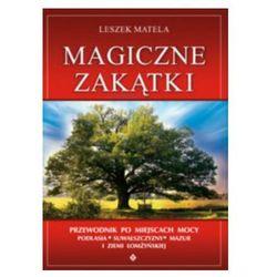 Magiczne zakątki. Przewodnik po miejscach mocy Podlasia, Suwalszczyzny, Mazur i Ziemi Łomżyńskiej, książ