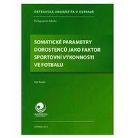 Somatické parametry dorostenců jako faktor sportovní výkonnosti ve fotbalu Kutáč, Petr