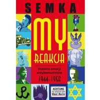 My, reakcja. Historia emocji antykomunistów w latach 1944-1956