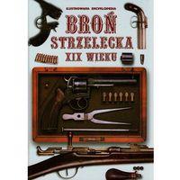 Broń Strzelecka XIX Wieku. Ilustrowana encyklopedia - Wysyłka od 5,99 - kupuj w sprawdzonych księgarniach !