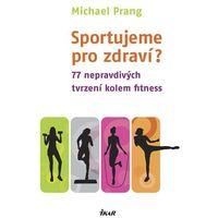 Sportujeme pro zdraví? 77 nepravdivých tvrzení kolem fitness Prang Michael (9788024919768)