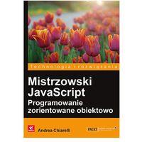 Mistrzowski JavaScript. Programowanie zorientowane obiektowo - ANDREA CHIARELLI (264 str.)